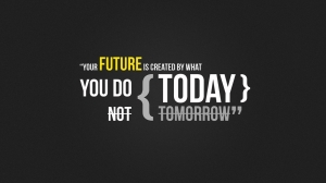 Start Today……Not Tomorrow!!
