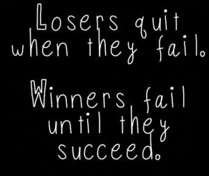 Winners fail until the succeed.